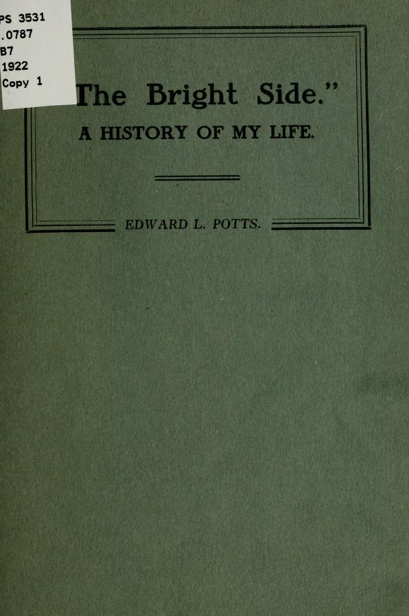 "Edward L., 1882- [from old catalog] Potts - ""The bright side"", with history of my life"
